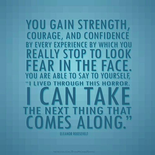 Eleanor-Roosevelt-quote-about-how-to-gain-strength-confidence-courage-look-fear-in-the-face-speak-positivel-with-yourself
