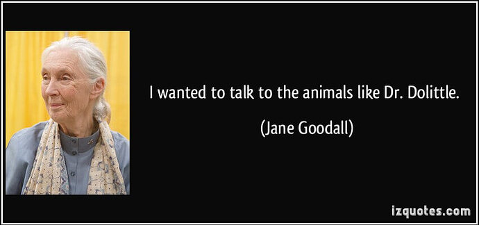 260549593-quote-i-wanted-to-talk-to-the-animals-like-dr-dolittle-jane-goodall-232602